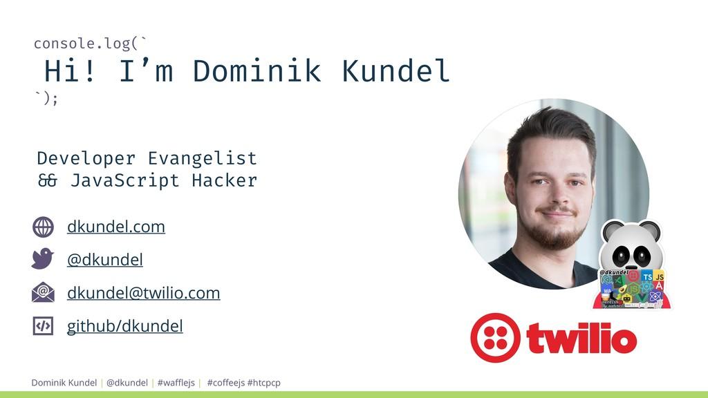 Dominik Kundel | @dkundel | #wafflejs | console.l...