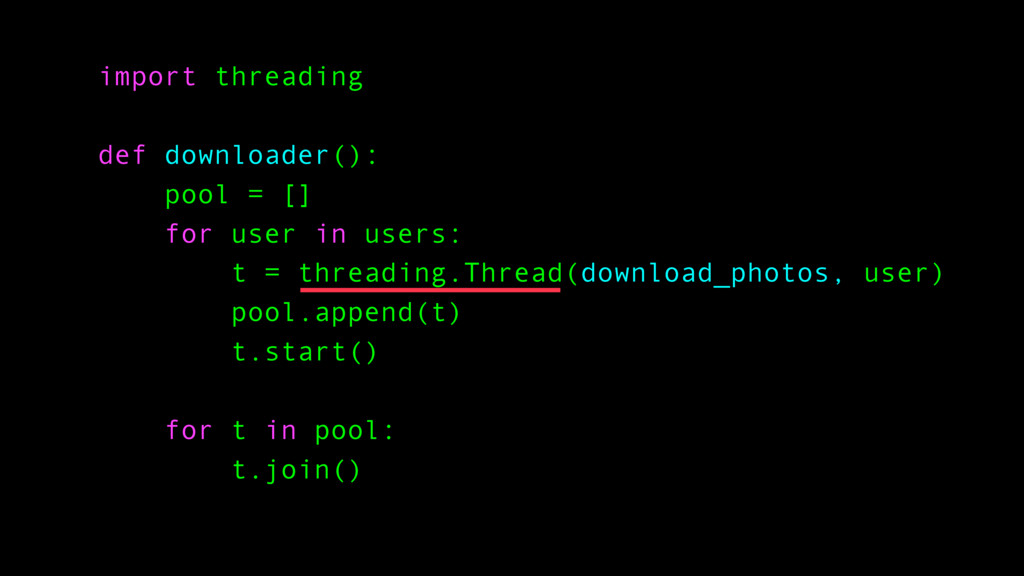 import threading def downloader(): pool = [] fo...