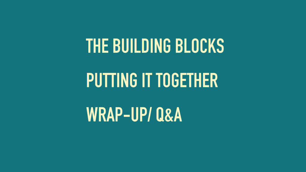 THE BUILDING BLOCKS PUTTING IT TOGETHER WRAP-UP...