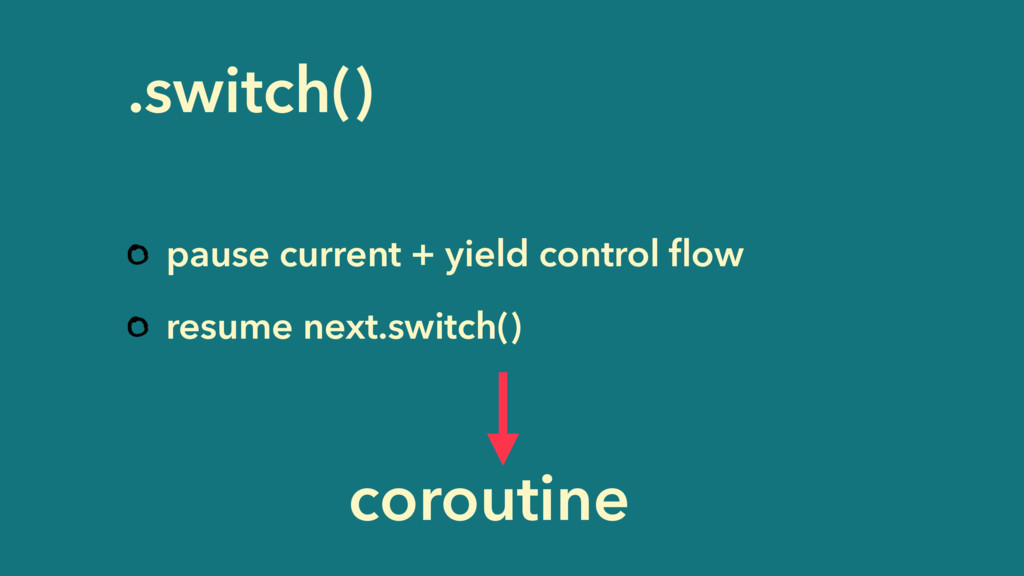 .switch() pause current + yield control flow res...