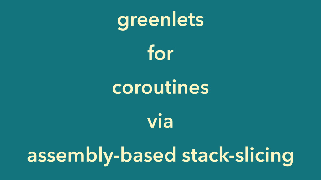 greenlets for coroutines via assembly-based sta...