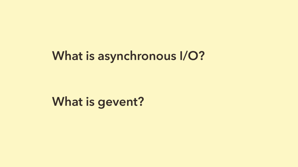 What is asynchronous I/O? What is gevent?