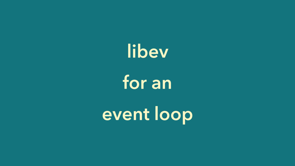 libev for an event loop