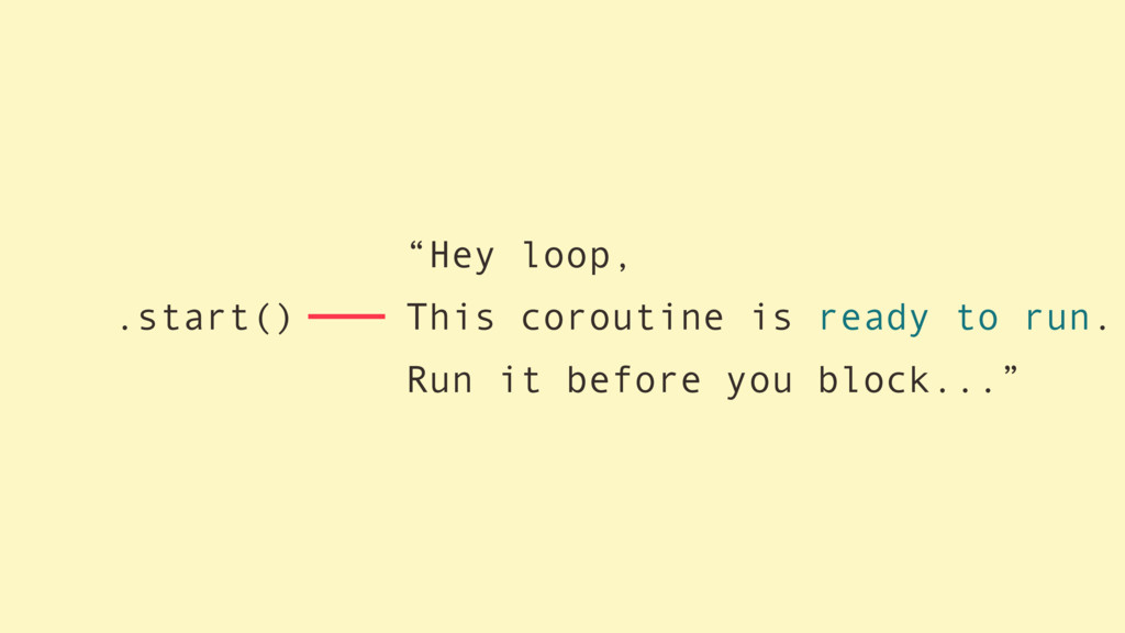 ".start() ""Hey loop, This coroutine is ready to ..."