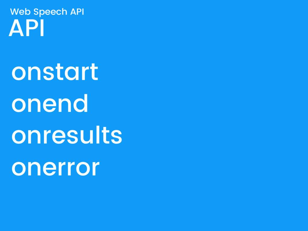 API onstart onend onresults onerror Web Speech ...