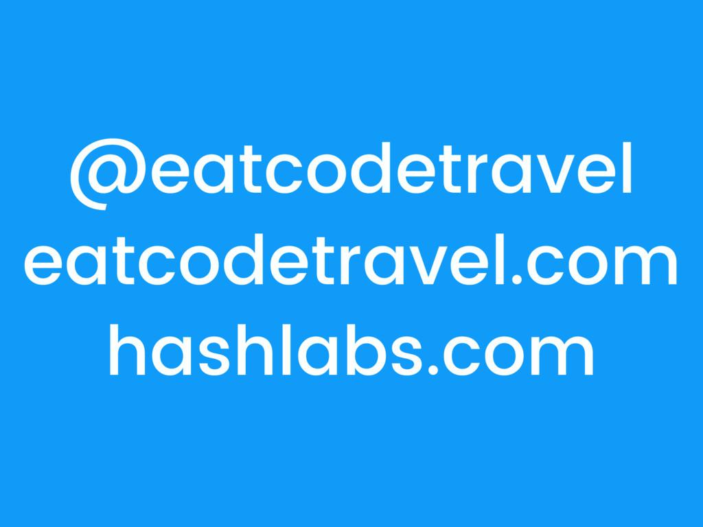 @eatcodetravel eatcodetravel.com hashlabs.com