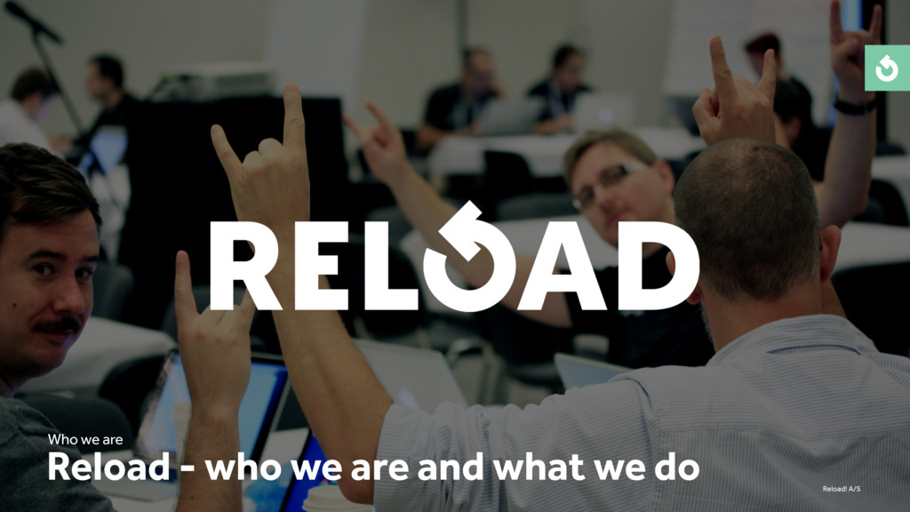 Reload! A/S Reload - who we are and what we do ...
