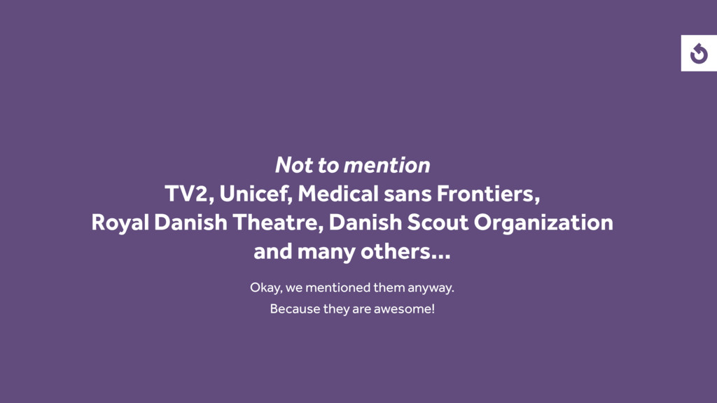 Not to mention TV2, Unicef, Medical sans Fronti...
