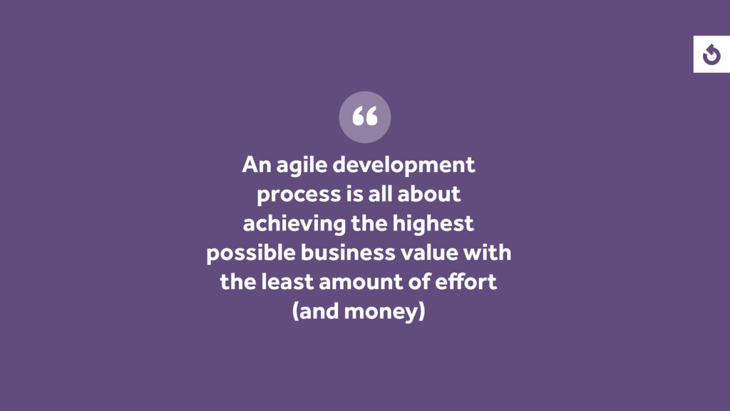 An agile development process is all about achie...
