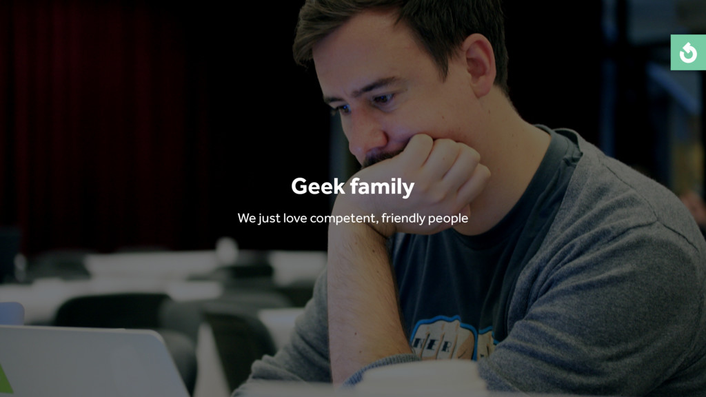 Geek family We just love competent, friendly pe...