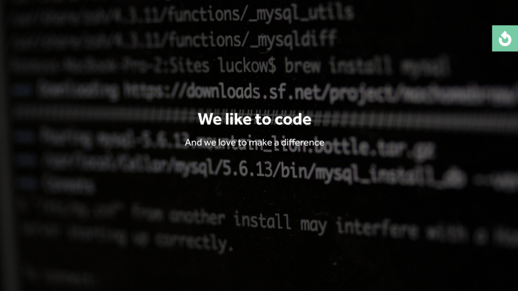 We like to code And we love to make a difference