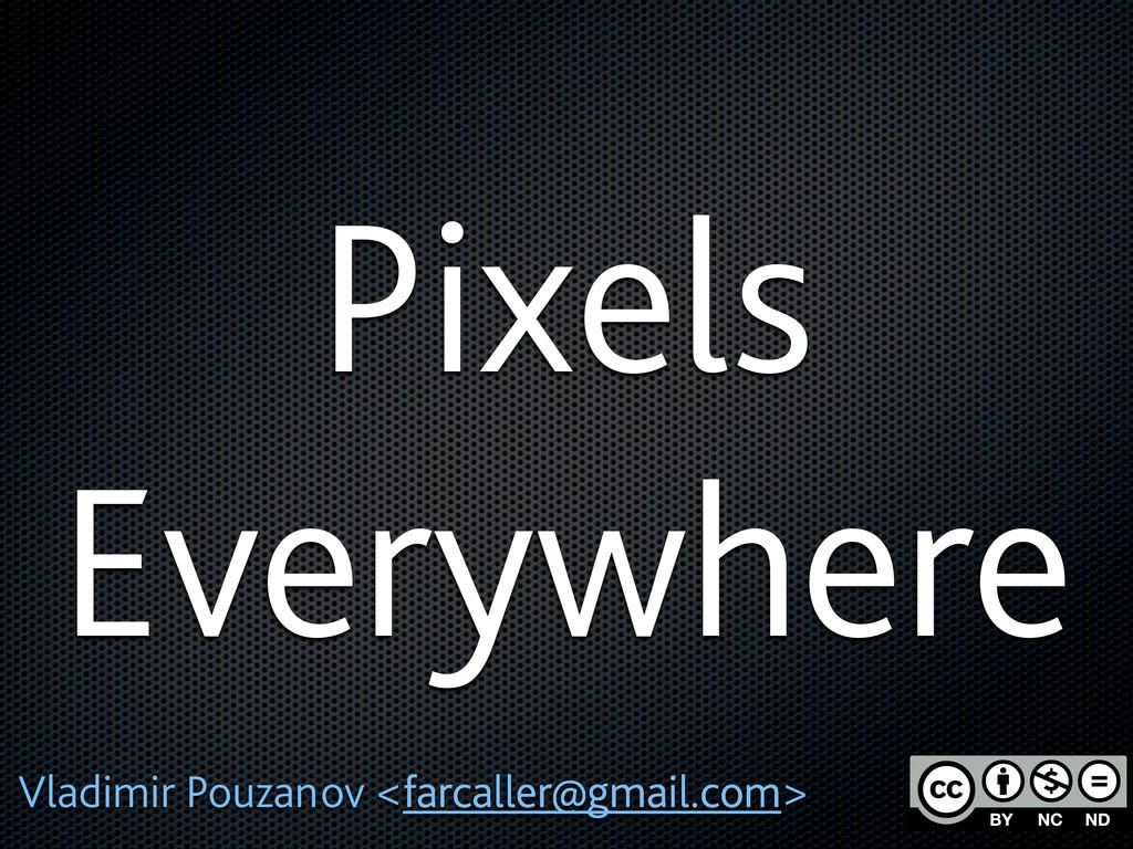Pixels Everywhere Vladimir Pouzanov <farcaller@...