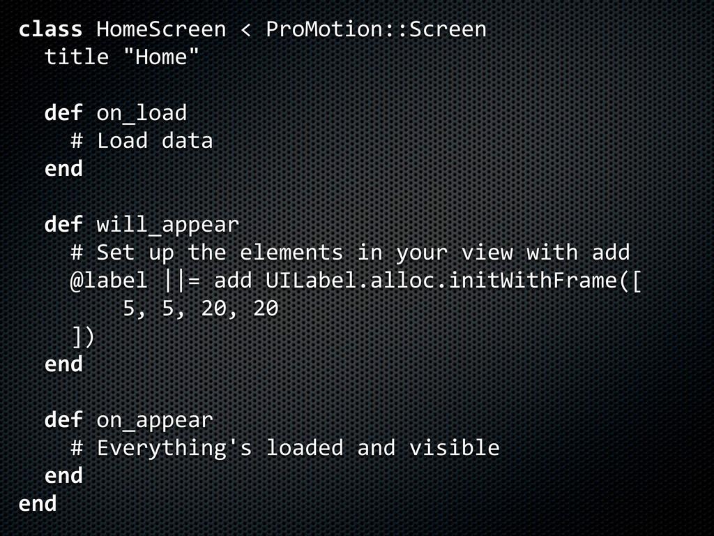 class HomeScreen < ProMotion::Screen   tit...
