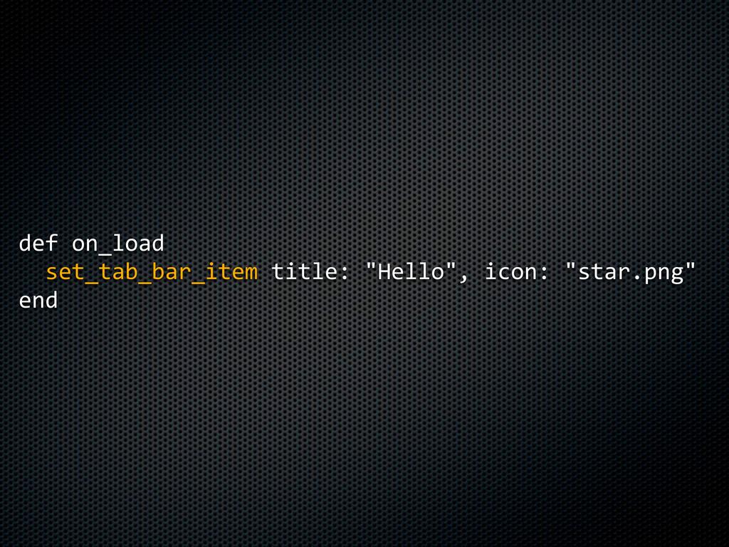 "def on_load   set_tab_bar_item title: ""Hel..."