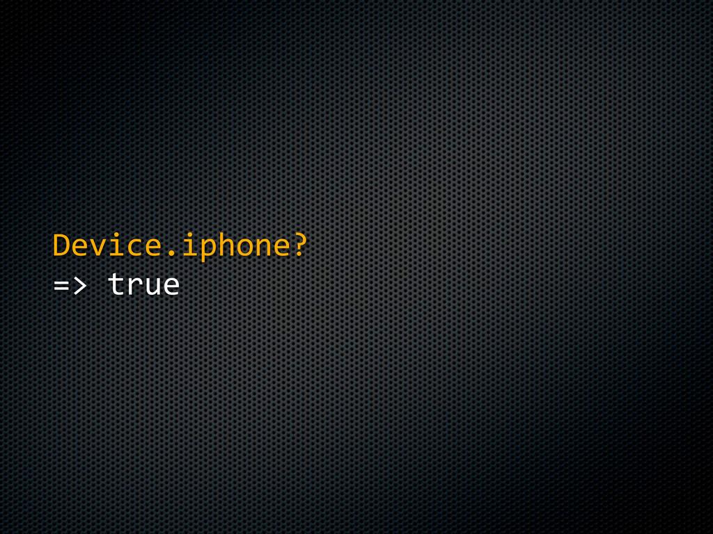 Device.iphone? => true