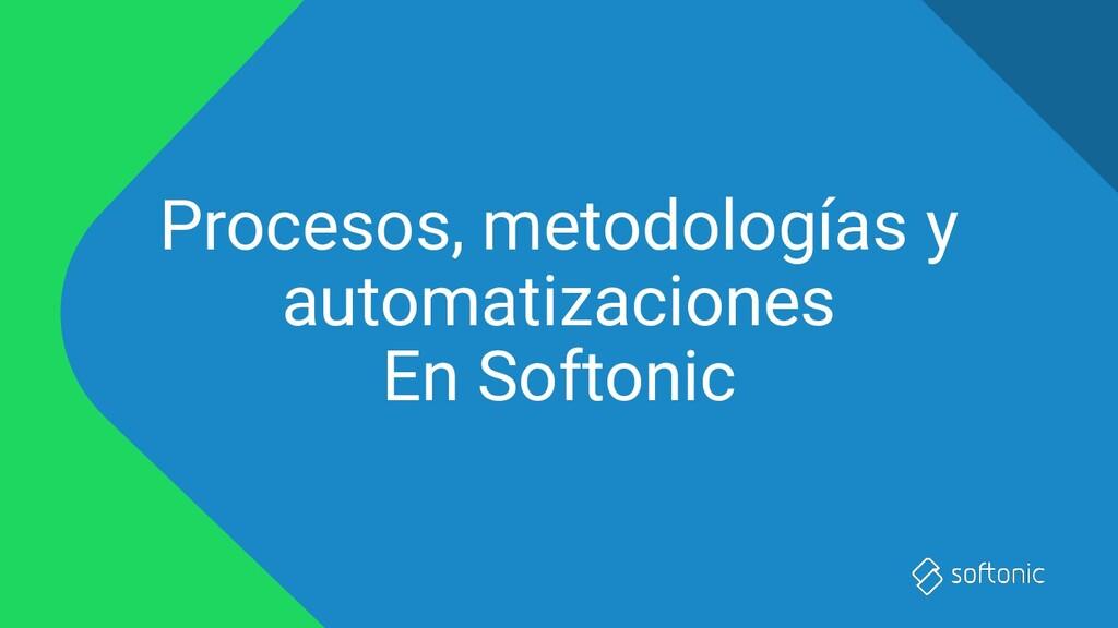 Procesos, metodologías y automatizaciones En So...