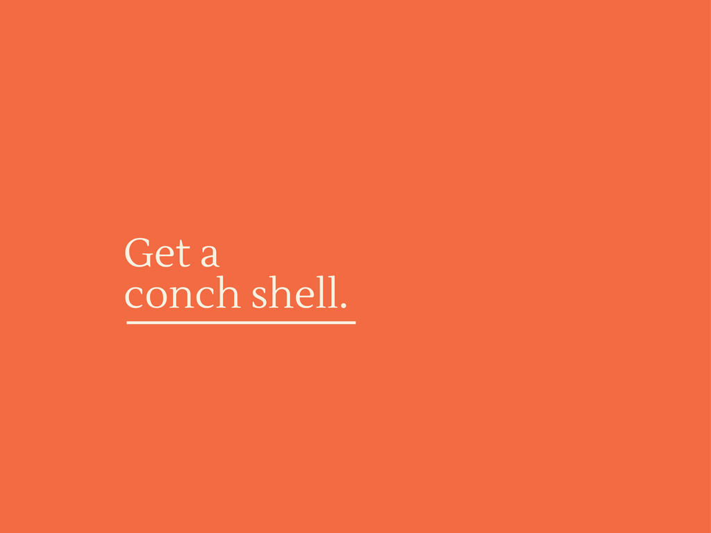 Get a conch shell.