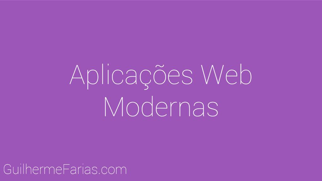 Aplicações Web Modernas GuilhermeFarias.com