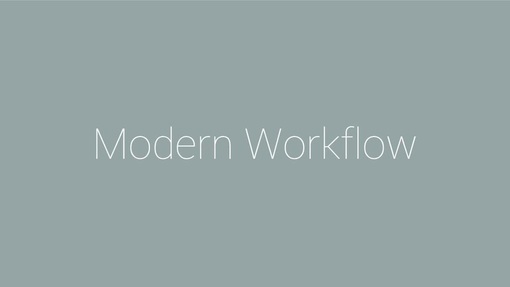 Modern Workflow