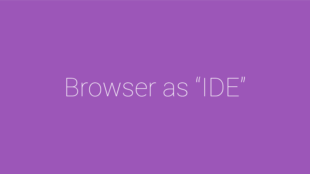 "Browser as ""IDE"""
