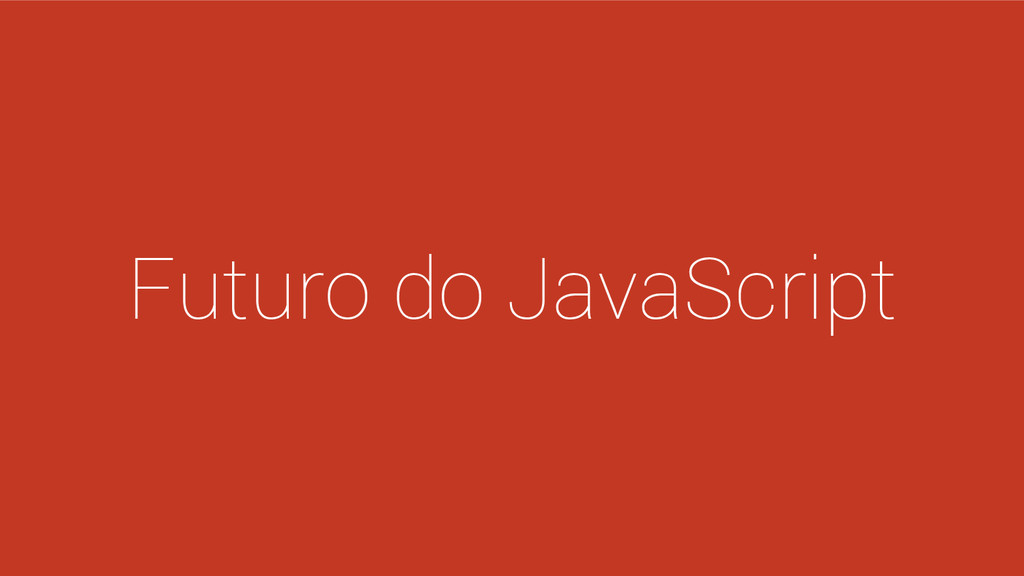 Futuro do JavaScript