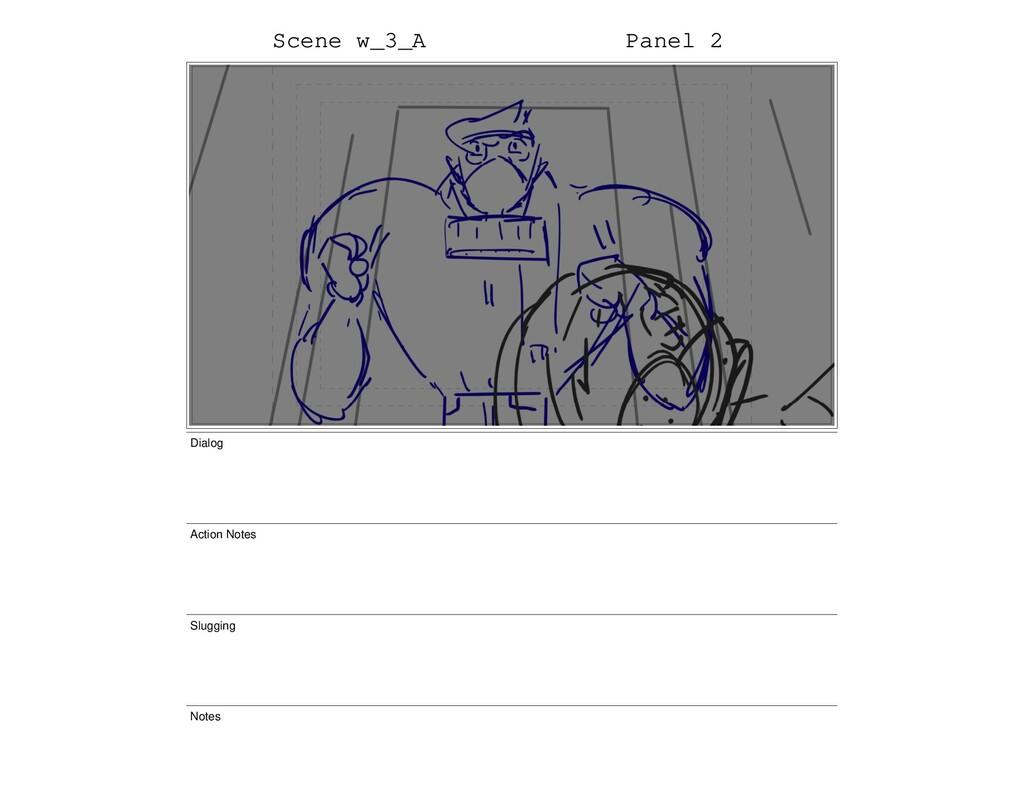 Scene w_3_A Panel 2 Dialog Action Notes Sluggin...