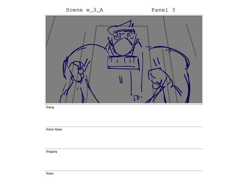 Scene w_3_A Panel 3 Dialog Action Notes Sluggin...