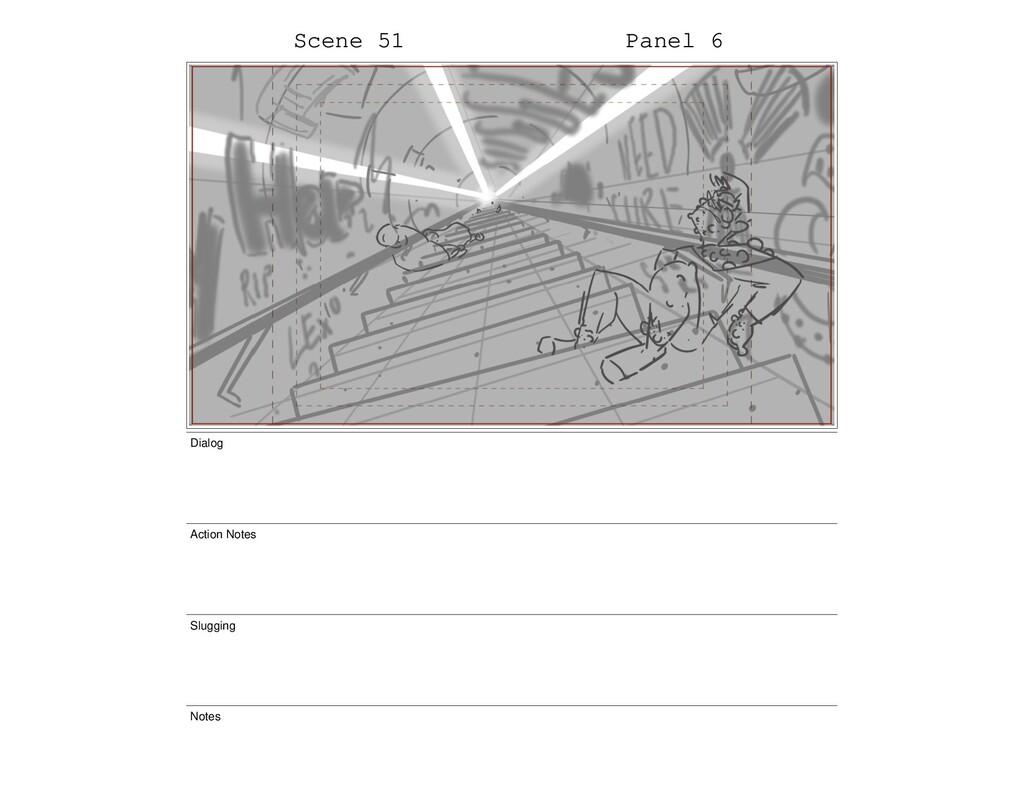 Scene 51 Panel 6 Dialog Action Notes Slugging N...