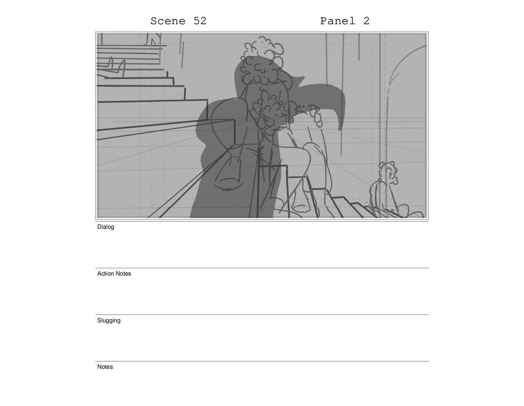 Scene 52 Panel 2 Dialog Action Notes Slugging N...