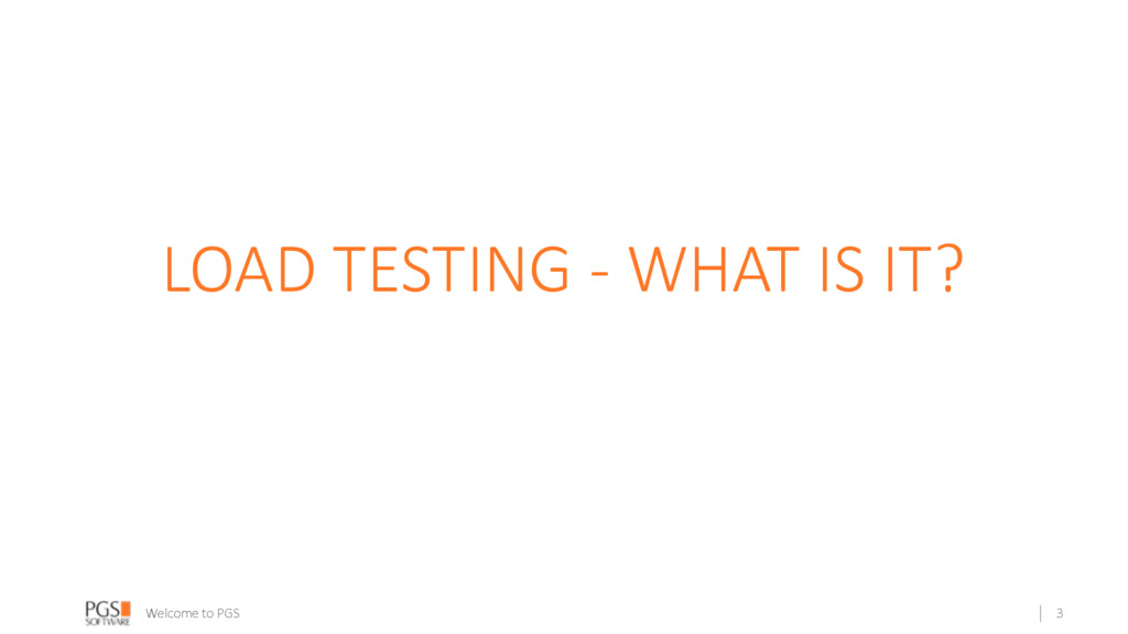 Welcome to PGS LOAD TESTING - WHAT IS IT? 3