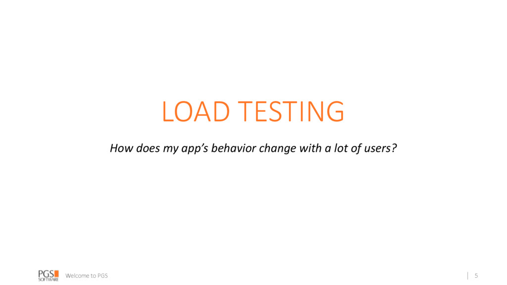 Welcome to PGS LOAD TESTING How does my app's b...