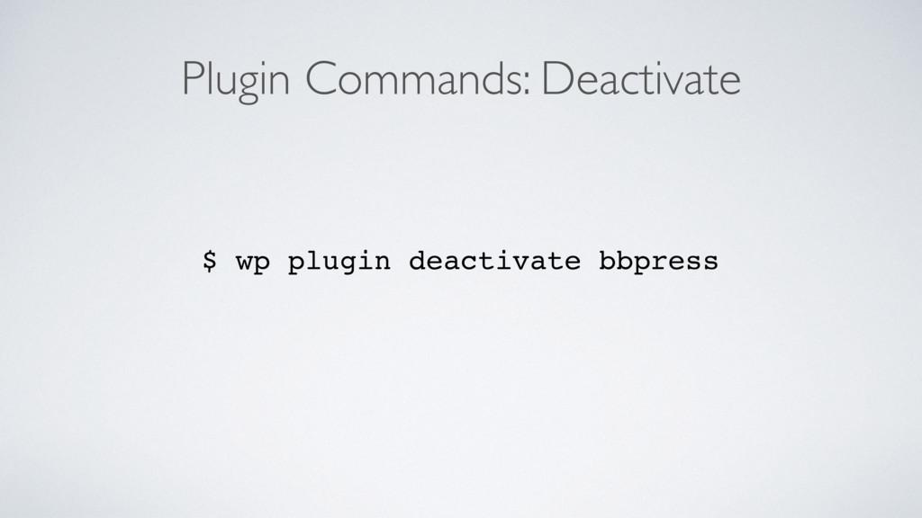 Plugin Commands: Deactivate $ wp plugin deactiv...