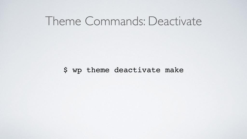 Theme Commands: Deactivate $ wp theme deactivat...