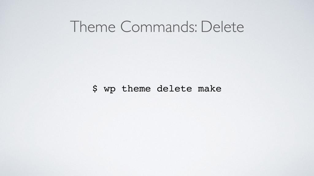 Theme Commands: Delete $ wp theme delete make