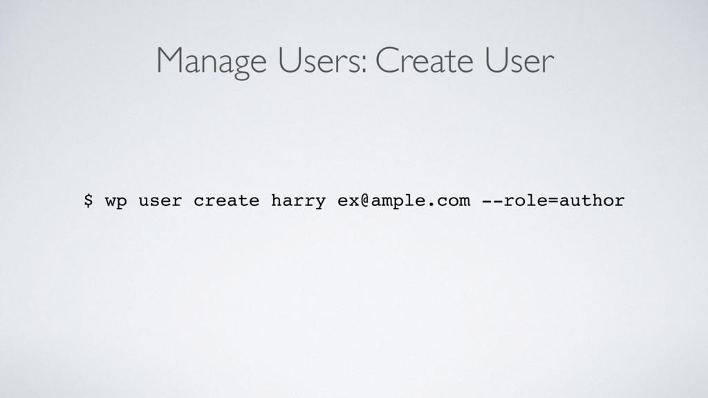 Manage Users: Create User $ wp user create harr...