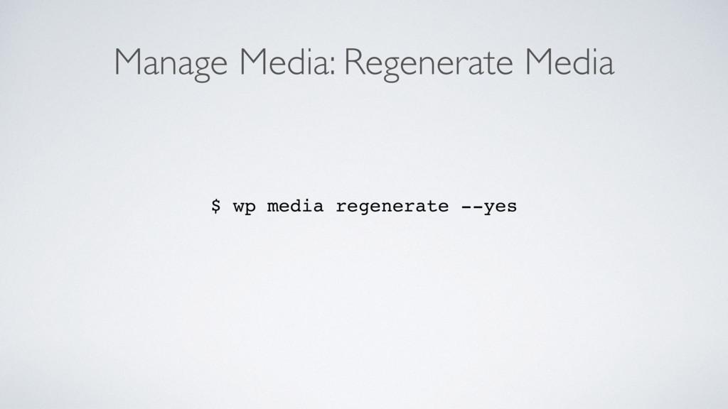 Manage Media: Regenerate Media $ wp media regen...