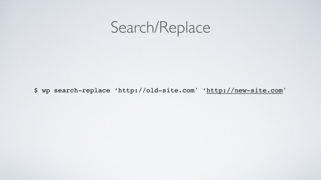 Search/Replace $ wp search-replace 'http://old-...