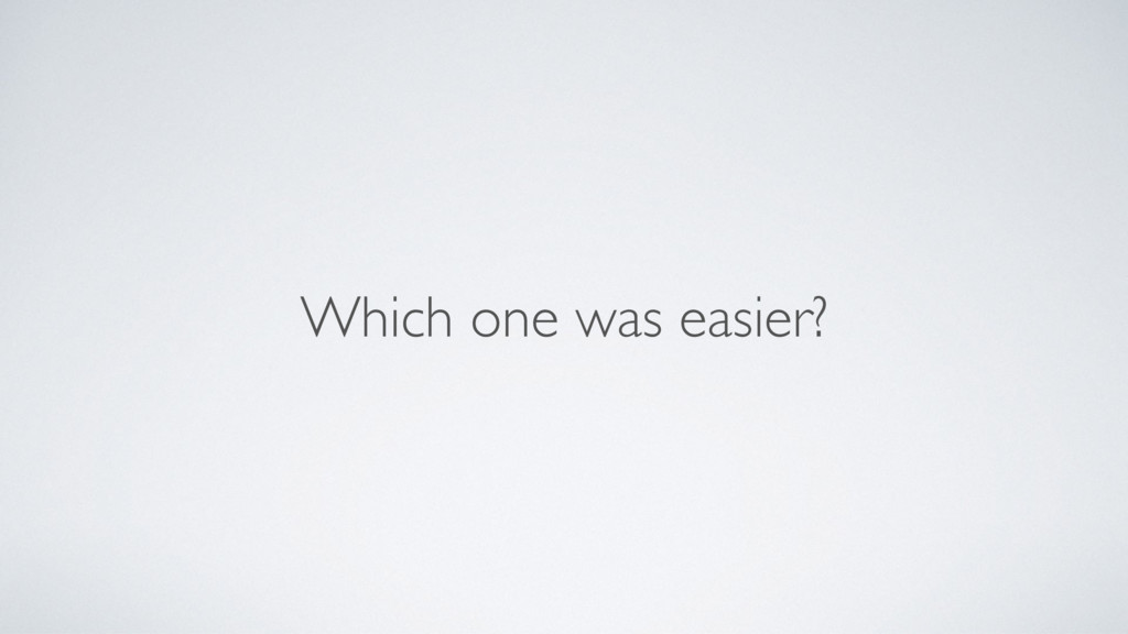 Which one was easier?