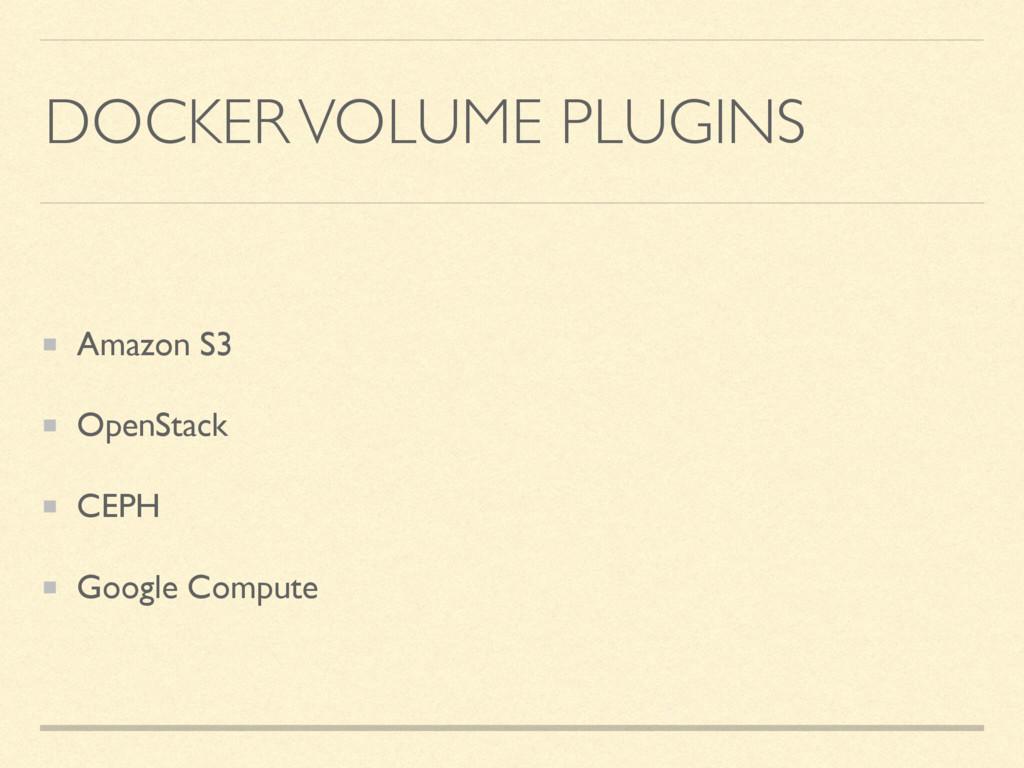 DOCKER VOLUME PLUGINS Amazon S3 OpenStack CEPH ...