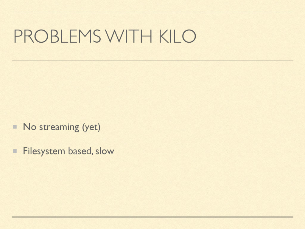 PROBLEMS WITH KILO No streaming (yet) Filesyste...