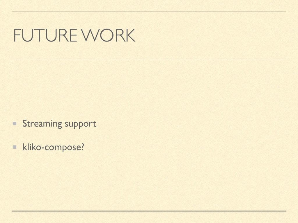 FUTURE WORK Streaming support kliko-compose?