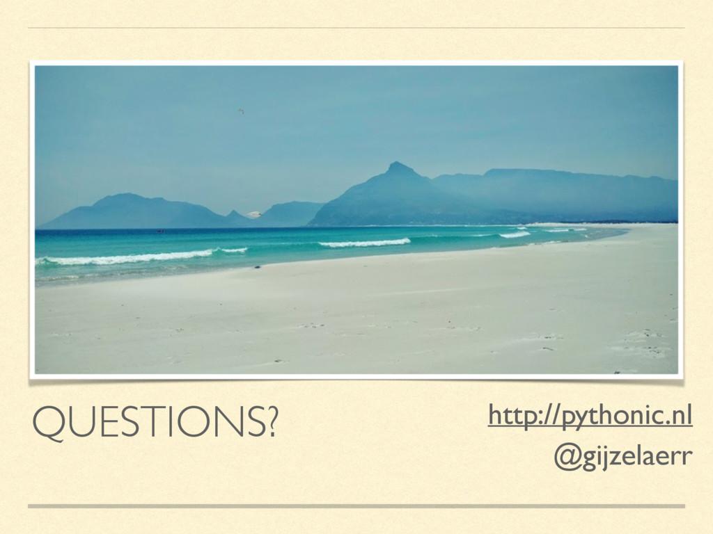 QUESTIONS? http://pythonic.nl @gijzelaerr