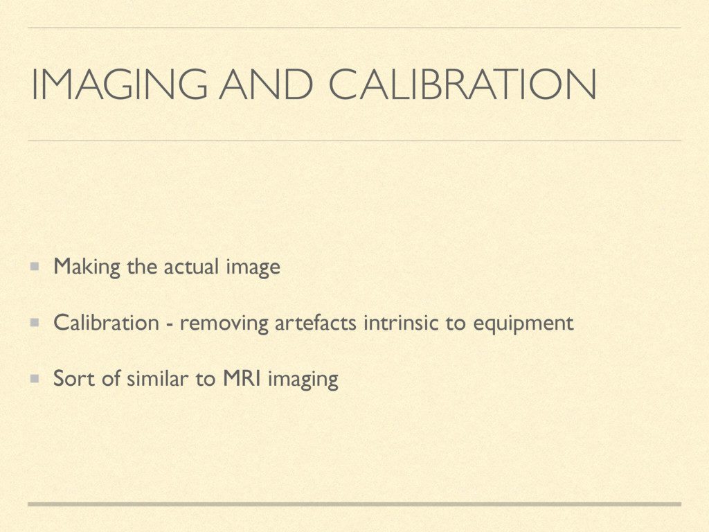 IMAGING AND CALIBRATION Making the actual image...