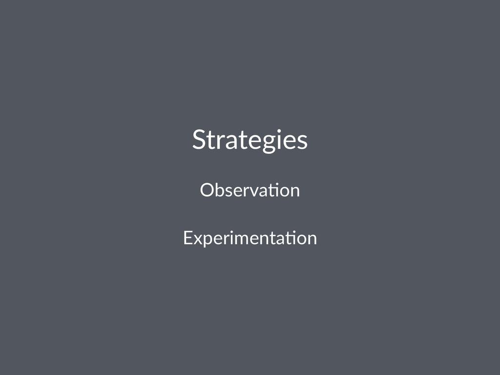 Strategies Observa(on Experimenta+on