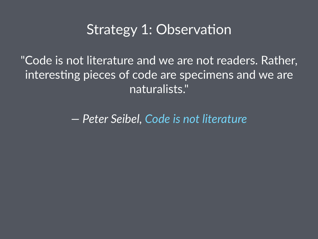 "Strategy(1:(Observa/on ""Code&is&not&literature&..."