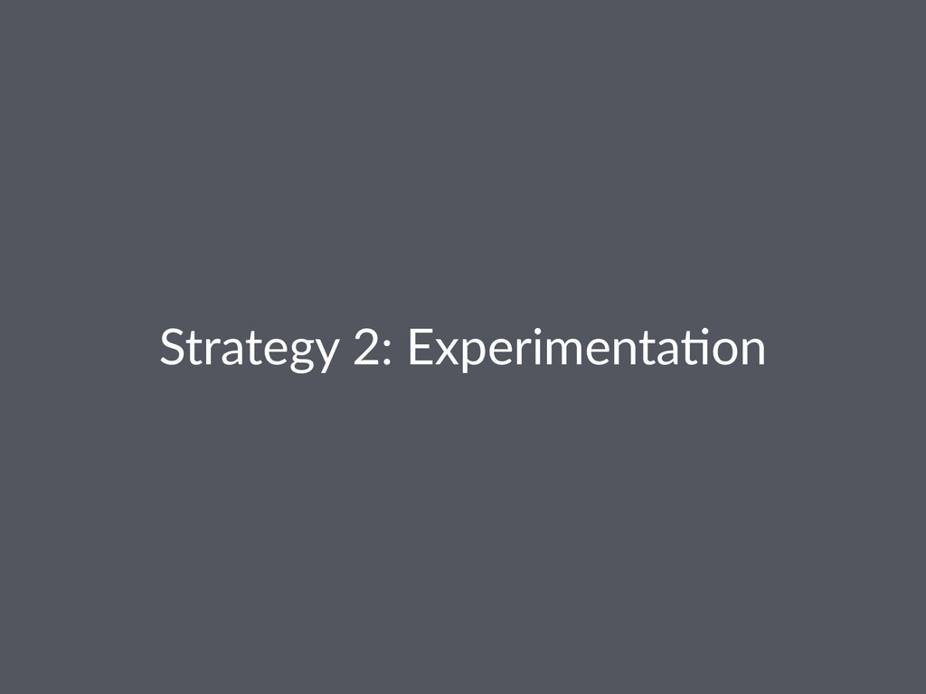 Strategy(2:(Experimenta1on