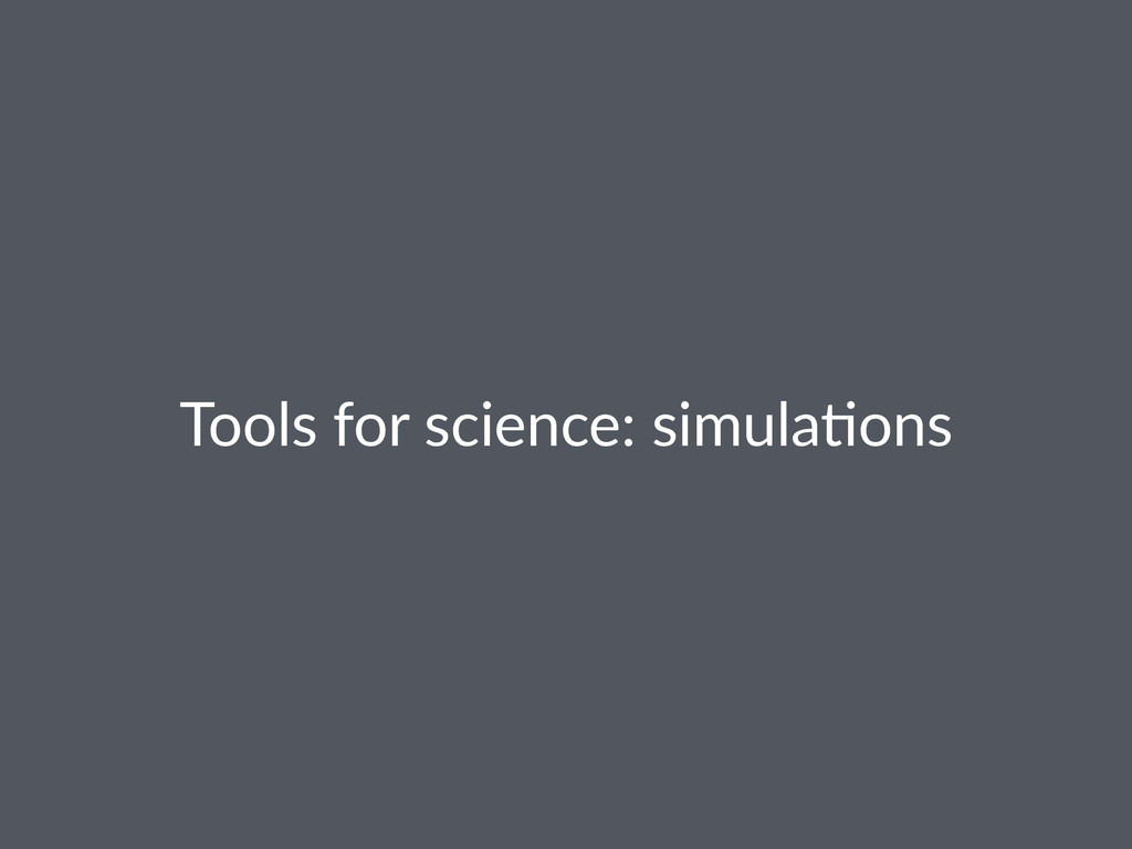Tools%for%science:%simula0ons