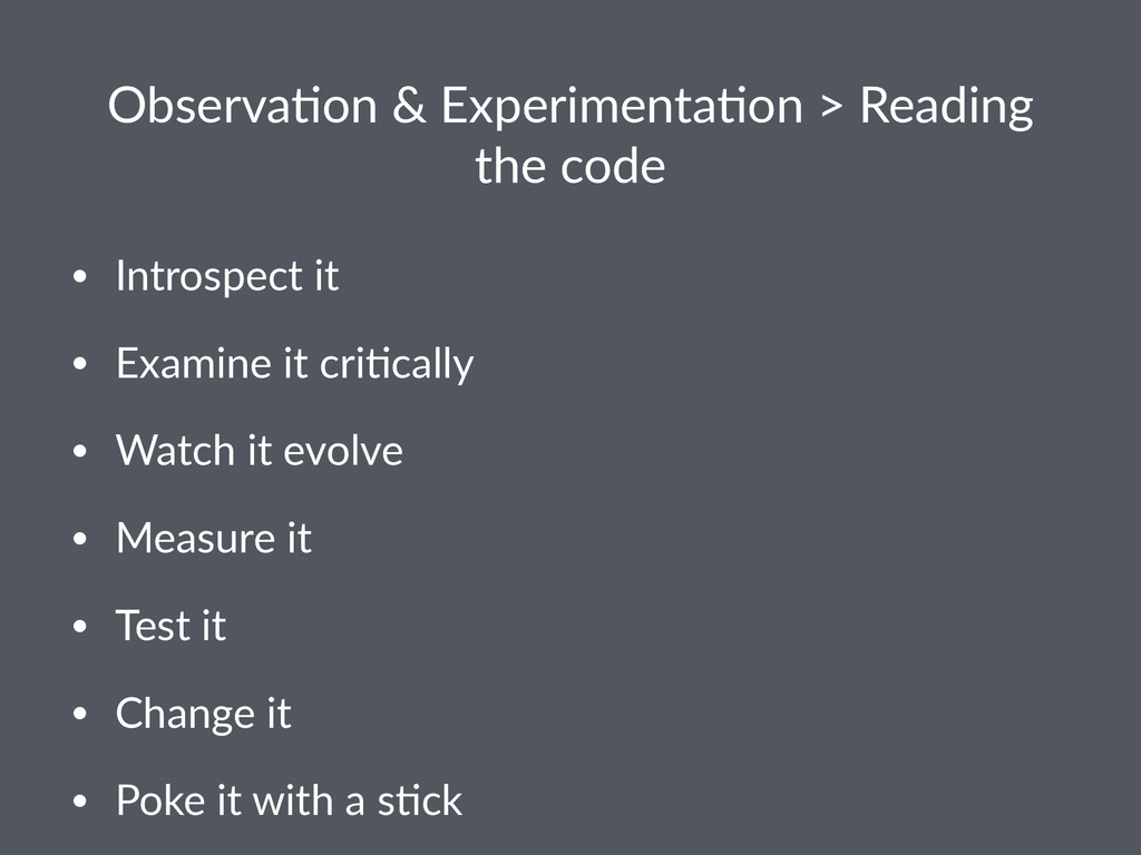 Observa(on+&+Experimenta(on+>+Reading+ the+code...