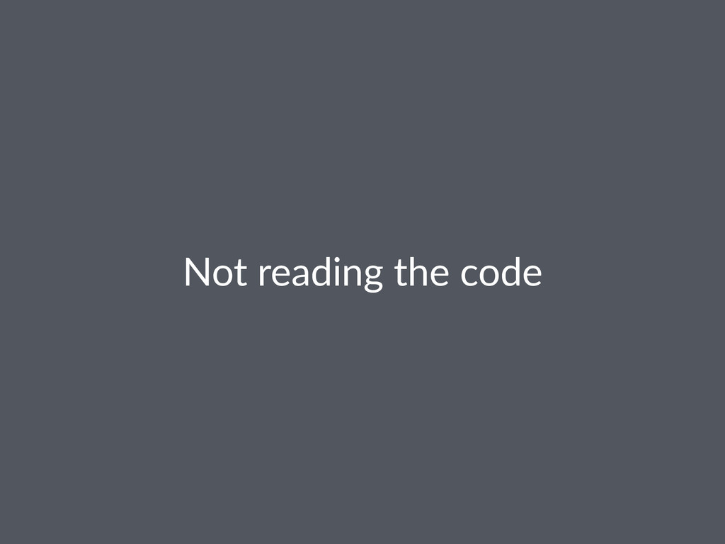 Not$reading$the$code