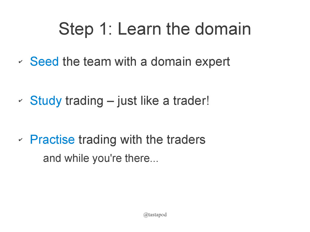 @tastapod Step 1: Learn the domain ✔ Seed the t...